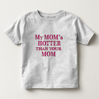 My Mom's Hotter Than Your Mom Toddler T-shirt