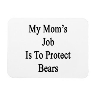 My Mom's Job Is To Protect Bears Rectangular Magnet