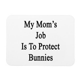 My Mom's Job Is To Protect Bunnies Magnet
