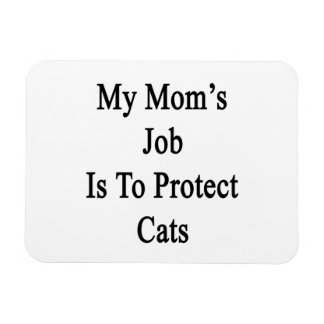 My Mom's Job Is To Protect Cats Rectangle Magnet