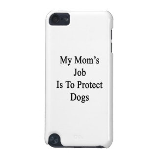 My Mom's Job Is To Protect Dogs iPod Touch (5th Generation) Cases