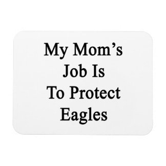 My Mom's Job Is To Protect Eagles Vinyl Magnets