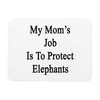 My Mom's Job Is To Protect Elephants Flexible Magnet