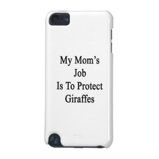 My Mom's Job Is To Protect Giraffes iPod Touch (5th Generation) Covers