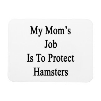 My Mom's Job Is To Protect Hamsters Flexible Magnet