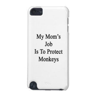 My Mom's Job Is To Protect Monkeys iPod Touch 5G Cases