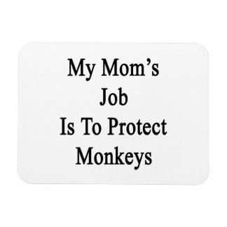 My Mom's Job Is To Protect Monkeys Rectangular Magnet