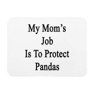 My Mom's Job Is To Protect Pandas Rectangular Magnets