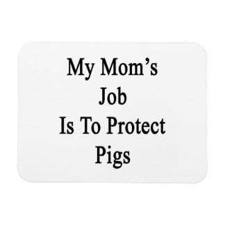 My Mom's Job Is To Protect Pigs Vinyl Magnet
