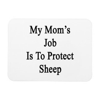 My Mom's Job Is To Protect Sheep Magnet
