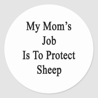 My Mom's Job Is To Protect Sheep Round Stickers