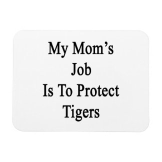 My Mom's Job Is To Protect Tigers Magnet