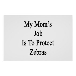 My Mom's Job Is To Protect Zebras Poster