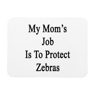 My Mom's Job Is To Protect Zebras Flexible Magnet