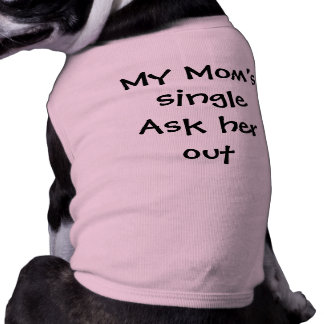 """""""My Mom's Single Ask Her Out"""" Pet T-shirt"""