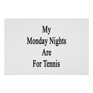 My Monday Nights Are For Tennis Poster