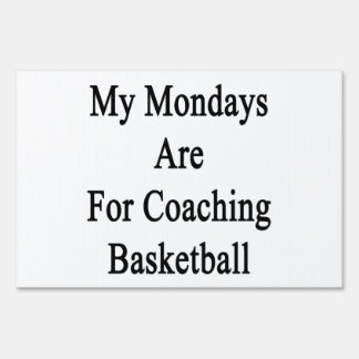 My Mondays Are For Coaching Basketball Sign