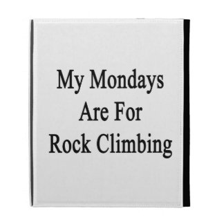 My Mondays Are For Rock Climbing iPad Cases