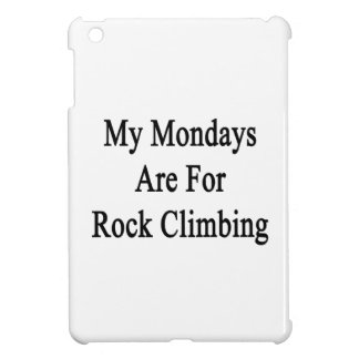 My Mondays Are For Rock Climbing Case For The iPad Mini