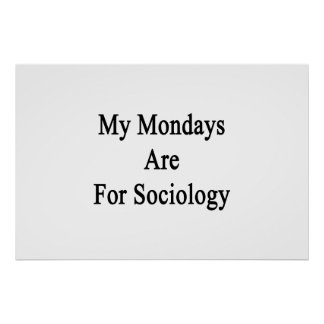 My Mondays Are For Sociology Poster