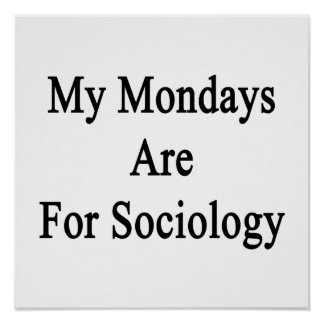 My Mondays Are For Sociology Print