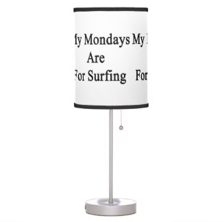 My Mondays Are For Surfing Desk Lamp