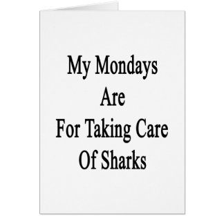 My Mondays Are For Taking Care Of Sharks Greeting Card
