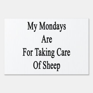 My Mondays Are For Taking Care Of Sheep Yard Signs