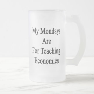 My Mondays Are For Teaching Economics Frosted Glass Beer Mug