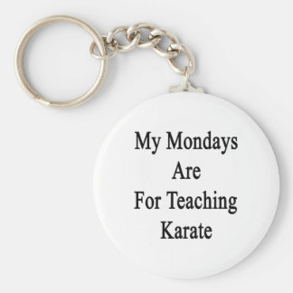 My Mondays Are For Teaching Karate Basic Round Button Keychain