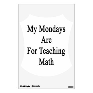My Mondays Are For Teaching Math Wall Decal