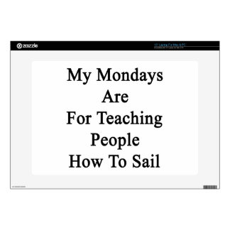 My Mondays Are For Teaching People How To Sail Skin For Laptop