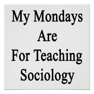 My Mondays Are For Teaching Sociology Poster