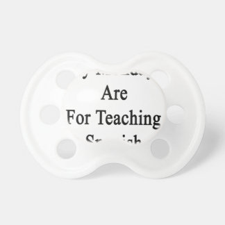 My Mondays Are For Teaching Spanish Pacifier