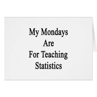 My Mondays Are For Teaching Statistics Card