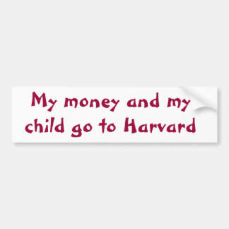 My money and my child go to Harvard Bumper Sticker
