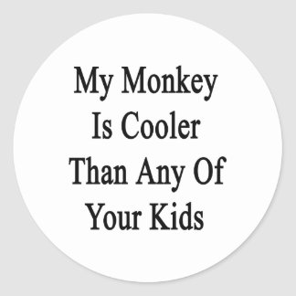 My Monkey Is Cooler Than Any Of Your Kids Classic Round Sticker