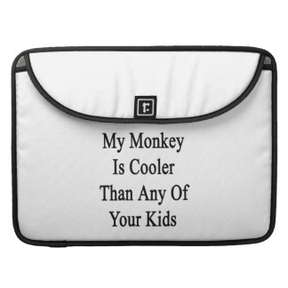 My Monkey Is Cooler Than Any Of Your Kids Sleeve For MacBooks