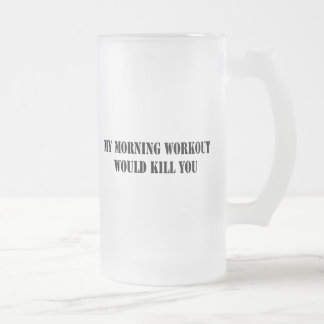 My Morning Workout Frosted Glass Beer Mug