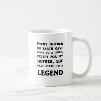 My Mother Gave Birth To A Legend Classic White Coffee Mug
