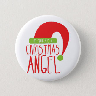 My Mother is a Christmas ANGEL funny Xmas design Pinback Button