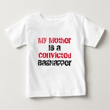 McTiffany Tiffany Aqua My Mother is a convicted BagNapper Baby T-Shirt