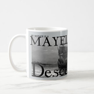 My mother is a Mayflower Descendant Coffee Mug