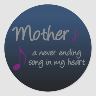 My mother is a never ending song in my heart classic round sticker