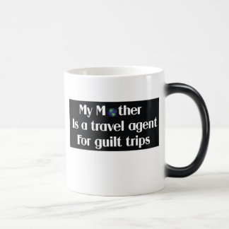 My mother is a travel agent for guilt trips coffee mug