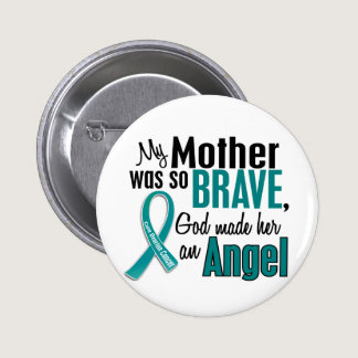 My Mother Is An Angel 1 Ovarian Cancer Button