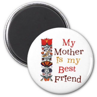 My Mother My Best Friend T-shirts and Gifts 2 Inch Round Magnet