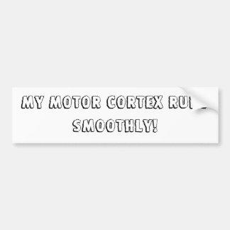 My motor cortex runs smoothly! bumper sticker
