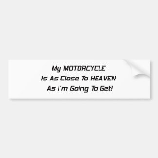 My Motorcycle Is As Close To Heaven As Im Going To Bumper Sticker