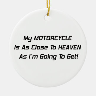 My Motorcycle Is As Close To Heaven As Im Going To Ceramic Ornament